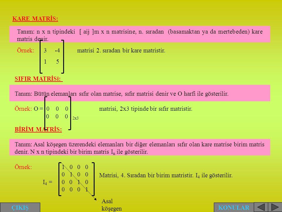 KARE MATRİS: Tanım: n x n tipindeki [ aij ]m x n matrisine, n. sıradan (basamaktan ya da mertebeden) kare matris denir.